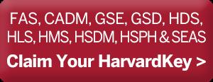 FAS, CADM, GSE, GSD, HDS, HLS, HMS, HSDM, HSPH, SEAS, Claim Your HarvardKey